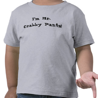 I'm Mr. Crabby Pants shirt