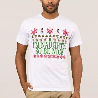 I'M NAUGHTY SO BE NICE CHRISTMAS ..png T-Shirt