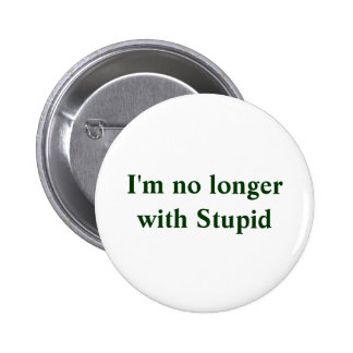I m no longerwith Stupid Pinback Buttons