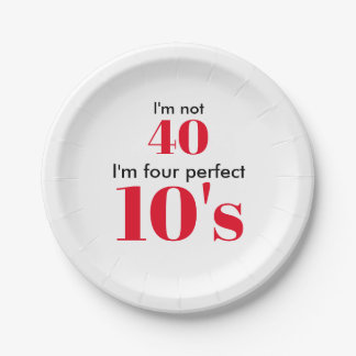 "I""m not 40 I'm four perfect 10's Paper Plate"