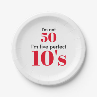 "I""m not 50 I'm five perfect 10's Paper Plate"