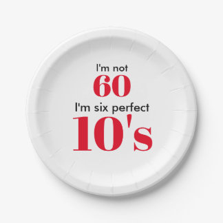 "I""m not 60 I'm six perfect 10's Paper Plate"