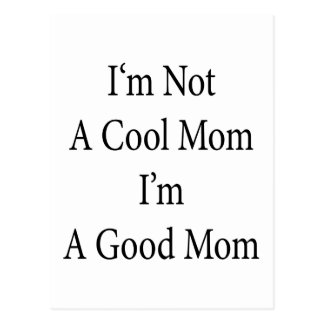 I m Not A Cool Mom I m A Good Mom Postcards