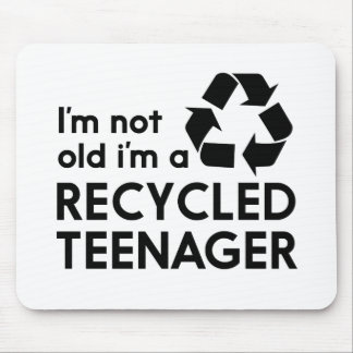 I'm Not Old, I'm a Recycled Teenager Mouse Pad