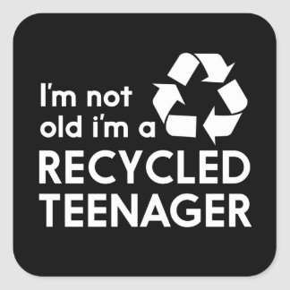 I'm Not Old, I'm a Recycled Teenager Square Sticker