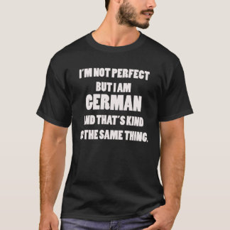 I'm not Perfect but I am German Shirt