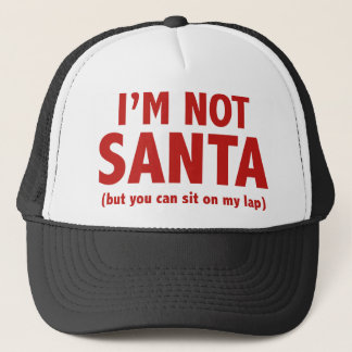 I'm Not Santa (But You Can Sit On My Lap) Trucker Hat