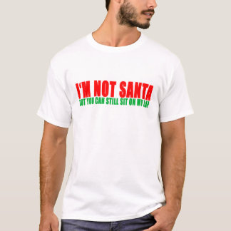 I'M NOT SANTA BUT YOU CAN STILL SIT ON MY LAP ..pn T-Shirt