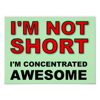 I m Not Short I m Concentrated Awesome Funny Poster