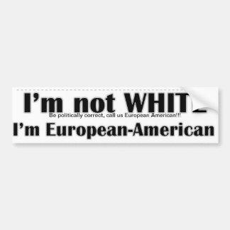I m not white I m European American Bumper Stickers
