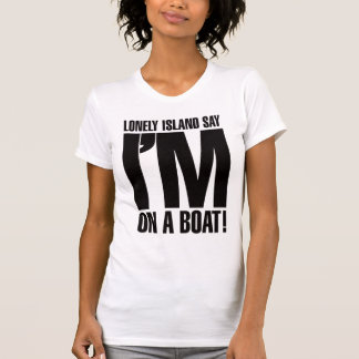 I m on a Boat Tee Shirts