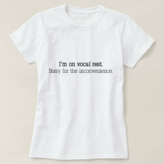 """I'm on vocal rest. Sorry for the inconvenience."" T-Shirt"