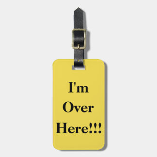 I'm over here! Luggage Tag