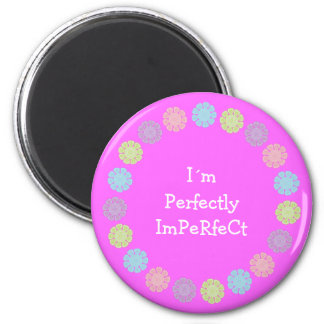 I´m Perfectly ImPeRfeCt pretty pink magnet