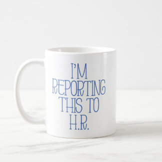 """I'm Reporting This to H.R."" Funny Coffee Mug"