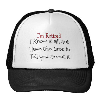 I m Retired and Know it All Hats