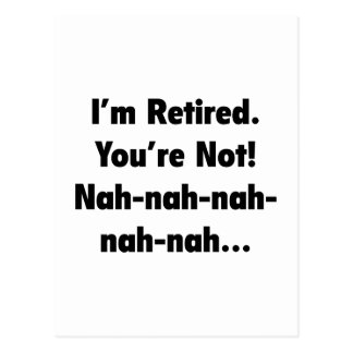 I'm Retired You're Not! Nah-Nah-Nah-Nah Postcard