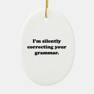 I'm Silently Correcting Your Grammar. Ceramic Ornament