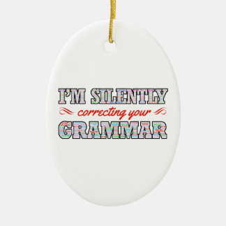 I'm silently correcting your Grammar Ceramic Oval Ornament