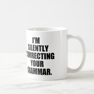 I M SILENTLY CORRECTING YOUR GRAMMAR COFFEE MUGS