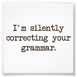 I m Silently Correcting Your Grammar Photo Print
