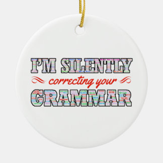 I'm silently correcting your Grammar Round Ceramic Ornament