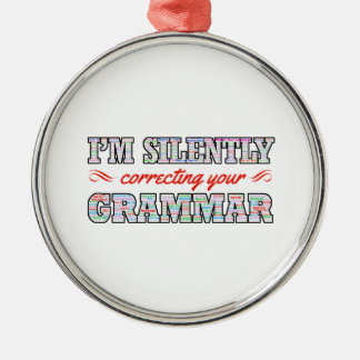 I'm silently correcting your Grammar Silver-Colored Round Ornament