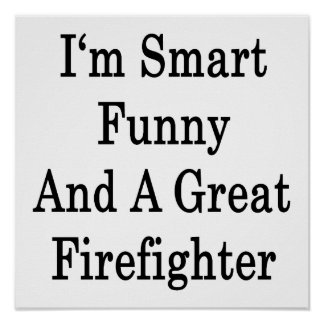 I m Smart Funny And A Great Firefighter Print