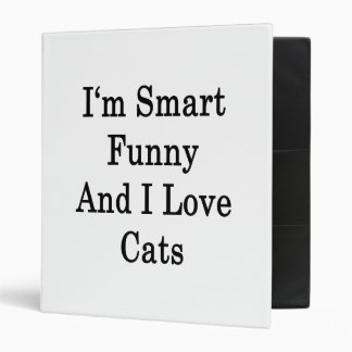 I m Smart Funny And I Love Cats Binders