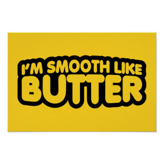 I m Smooth Like Butter Poster