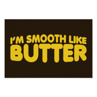 I m Smooth Like Butter Print