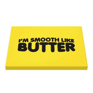 I m Smooth Like Butter Stretched Canvas Print