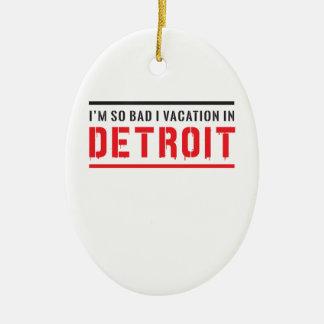 I'm So Bad I Vacation in Detroit Ceramic Ornament