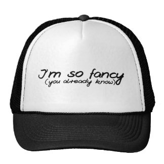 I m so fancy you already know trucker hats