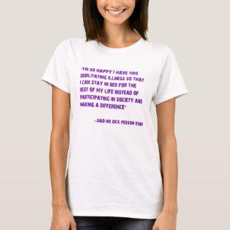 I'm so happy I got this debilitating illness..... T-Shirt