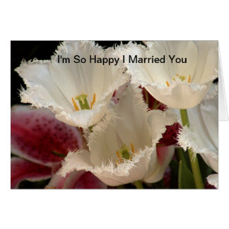 I 'm so happy I married you Card