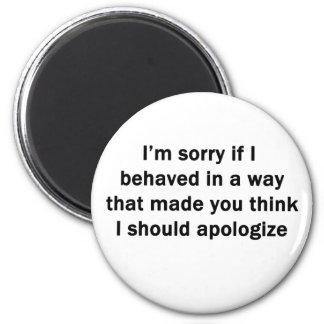 I['m Sorry If I Behaved in a Way Magnet