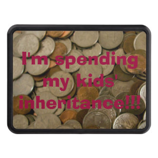 I m Spending My Kids Inheritance Hitch Cover