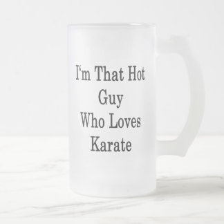 I m That Hot Guy Who Loves Karate Coffee Mug