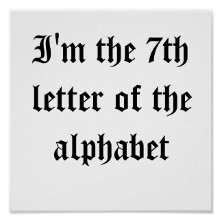 I m the 7th letter of the alphabet posters