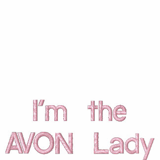 I m the AVON Lady Embroidered Shirt