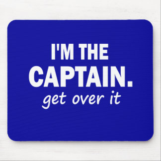 I m the Captain Get over it - funny Mousepads
