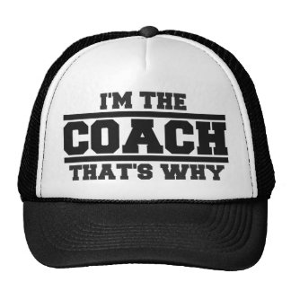 I m The COACH That s Why Hat black