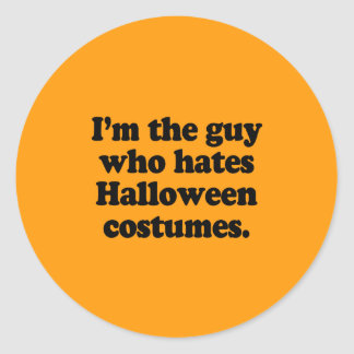 I M THE GUY WHO HATES HALLOWEEN COSTUMES ROUND STICKERS