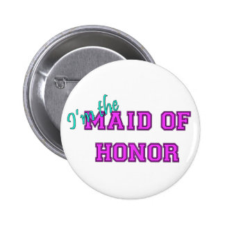 I m The Maid Of Honor Button