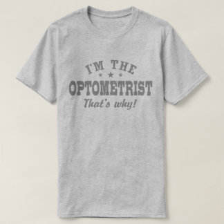 I'm The Optometrist That's Why T-Shirt