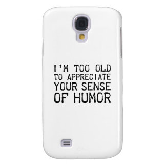 I'm Too Old To Appreciate Your Sense Of Humor Galaxy S4 Case