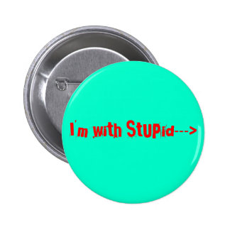 I m with StUPid--- Pins