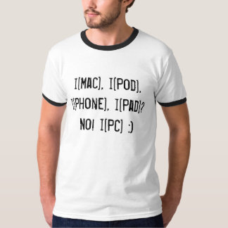 i[Mac], i[Pod], i[Phone], i[Pad]? No! i[PC] T-Shirt