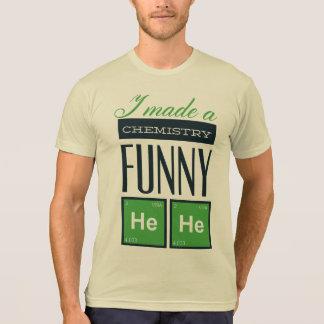 I Made a Chemistry Funny HeHe T-Shirt